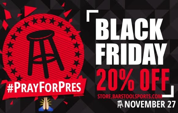 #PrayForPres Because It's Almost Time For The Annual Barstool Black Friday Sale