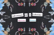 """""""Old Thing Back"""" Artist Matoma Remixes Coldplay's """"Adventure Of A Lifetime"""""""