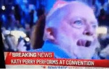 Old Horny Dude Rolling On Molly As Katy Perry Performed Was The Star of the DNC