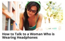 "You've Gotta Be A Real Asshole To Write An Article Titled ""How To Talk To A Woman Who Is Wearing Headphones"""