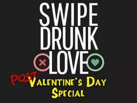 New Swipe Drunk Love Post-Valentine's Day Special With Trent, Riggs, Francis, And More Live TONIGHT At 10PM