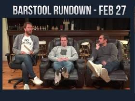 Barstool Rundown - February 27, 2017