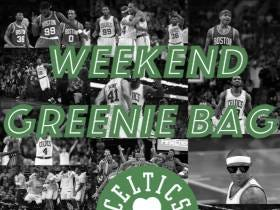 The Weekend Greenie Bag - What Is The Best Playoff Path For The Celtics?