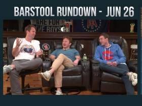 Barstool Rundown - June 26, 2017