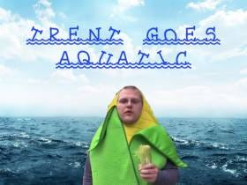 Content Proposal: TRENT GOES AQUATIC