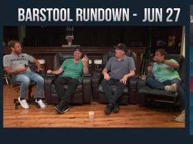 Barstool Rundown - June 27, 2017