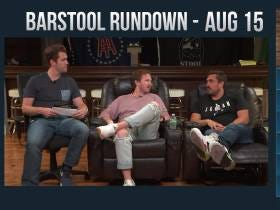 Barstool Rundown - August 15, 2017