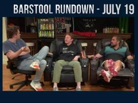 Barstool Rundown - July 19, 2018